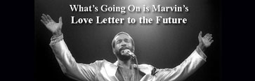 What's Going On is Marvin's Love Letter to the future