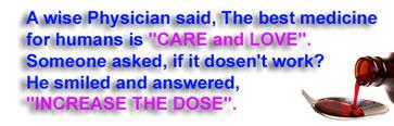 賢明な医師は、人間にとって最良の薬は、「ケアと愛です」と述べた。それで治らなかった場合は?」すると彼は微笑んで、「用量の増加をして下さい」と答えた。></span> <div style=