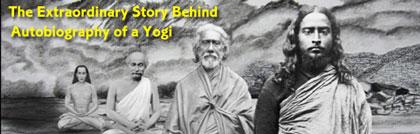 he Extraordinary Story Behind Autobiography of a Yogi